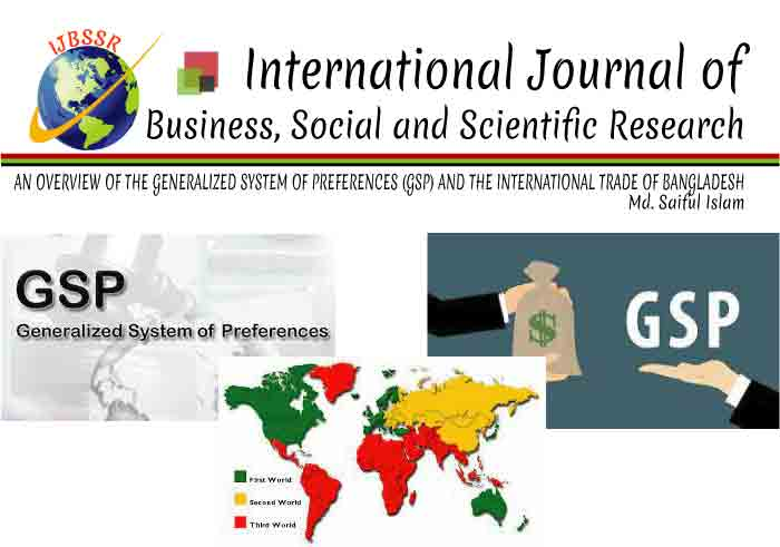 AN OVERVIEW OF THE GENERALIZED SYSTEM OF PREFERENCES (GSP) AND THE INTERNATIONAL TRADE OF BANGLADESH
