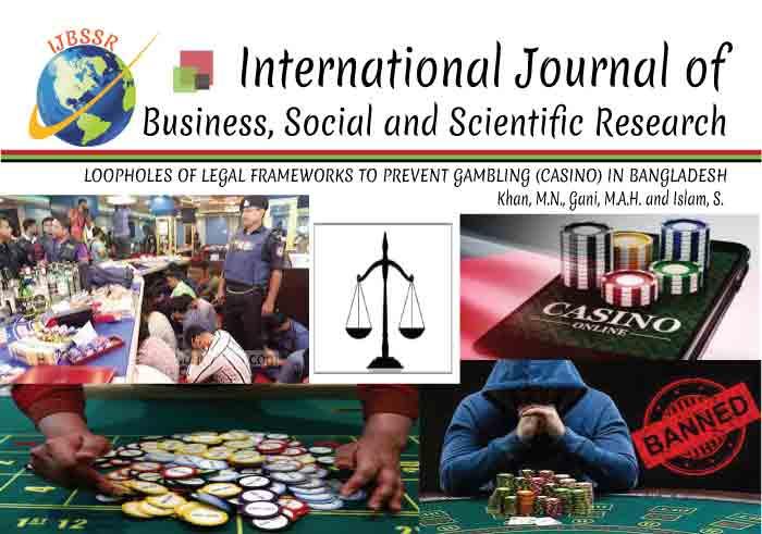 LOOPHOLES OF LEGAL FRAMEWORKS TO PREVENT GAMBLING (CASINO) IN BANGLADESH